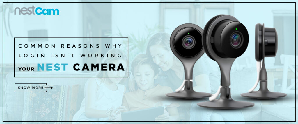 Common Reasons Why Your Nest Camera Login Isn't Working